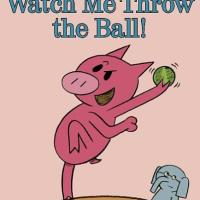 Elephant & Piggie: Watch Me Throw the Ball!