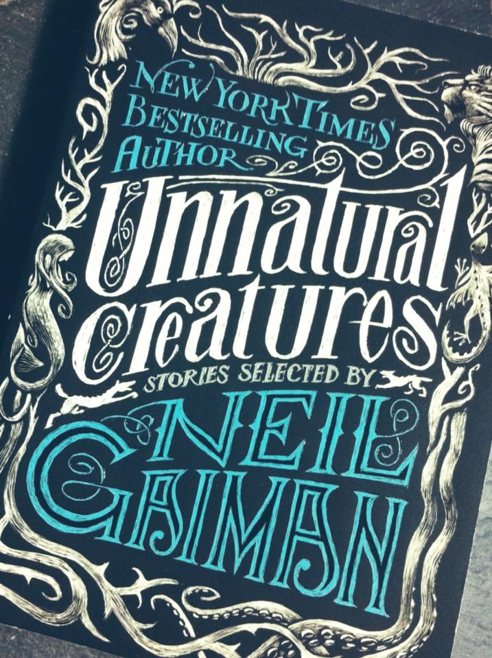 When Things Go Just A Little Beyond Normal In Unnatural Creatures  Stories Selected By Neil