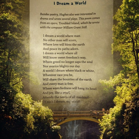 https://gatheringbooks.wordpress.com/2014/04/11/poetry-friday-i-dream-a-world-by-langston-hughes/